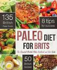 The Paleo Diet for Brits: The Essential British Paleo Cookbook and Diet Guide by Rockridge Press (Paperback, 2013)