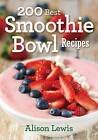 200 Best Smoothie Bowl Recipes by Alison Lewis (Paperback, 2016)