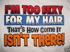 MENS TOO SEXY HAIR-BALD JOKE T SHIRT-M