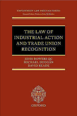 The Law of Industrial Action and Trade Union Recognition by John Bowers,...