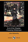 End of the Chapter: Flowering Wilderness (Dodo Press) by John Galsworthy (Paperback / softback, 2008)