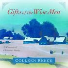 Gifts of the Wise Men: A Treasury of Christmas Stories by Colleen Reece (Hardback, 2004)