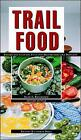 Trail Food: Drying and Cooking Food for Backpacking and Paddling by Alan S. Kesselheim (Paperback, 1998)