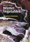 How to Grow Winter Vegetables by Charles Dowding (Paperback, 2011)