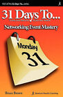 31 Days to Networking Event Mastery: 2nd Edition by Bruce Brown (Paperback / softback, 2010)