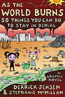 As the World Burns: 50 Things You Can Do to Stay in Denial by Derrick Jensen, Stephanie McMillan (Paperback, 2007)