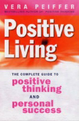 Positive Living: The complete guide to positive thinking and personal success,V