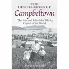 The Distilleries of Campbeltown: The Rise and Fall of the Whisky Capital of the World by David Stirk (Paperback, 2017)
