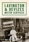 Lavington & Devizes Motor Services by Laurie James (Paperback, 2014)