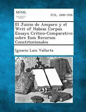 El Juicio de Amparo y el Writ of Habeas Corpus Ensayo Cr�tico-Comparativo...