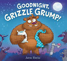 Goodnight, Grizzle Grump! by Aaron Blecha (Hardback, 2015)