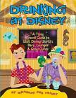 Drinking at Disney: A Tipsy Travel Guide to Walt Disney World's Bars, Lounges & Glow Cubes by Professor of Anthropology Daniel Miller, Rhiannon (Paperback / softback, 2016)