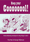 Keep Your Coooooool!: Stress Reducing Strategies for Key Stage 2 and 3 by George Robinson, Tina Rae (Paperback, 2002)