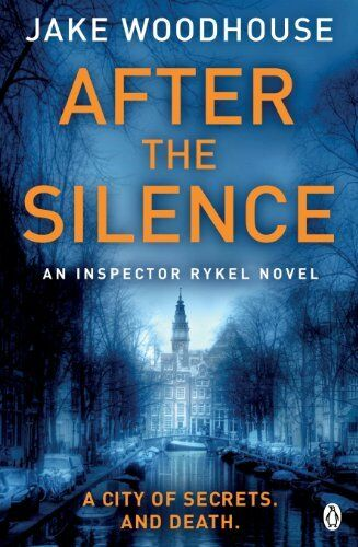 After the Silence: Inspector Rykel Book 1 (Jaap Rykel 1) By Jake Woodhouse