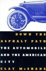 Down the Asphalt Path: The Automobile and the American City by Clay McShane (Paperback, 1995)