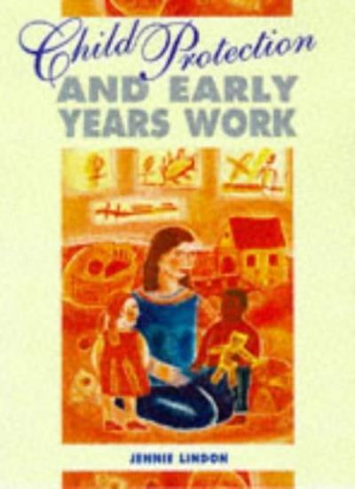 Child Protection and Early Years Work (Child Care Topic Books) By Jennie Lindon