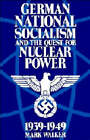 German National Socialism and the Quest for Nuclear Power, 1939 - 49 by Mark Walker (Paperback, 1992)