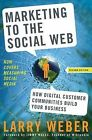 Marketing to the Social Web: How Digital Customer Communities Build Your Business by Larry Weber (Hardback, 2009)