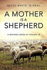 A Mother Is a Shepherd by O'Neal Betty White (Paperback / softback, 2010)