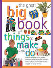 The Great Big Book of Things to Make and Do: Cooking, Painting, Crafts, Science, Gardening, Magic, Music, and Having a Party - Simple and Fun Step-by-step Projects for Young Children by Sarah Maxwell, Sally Walton (Paperback, 2000)
