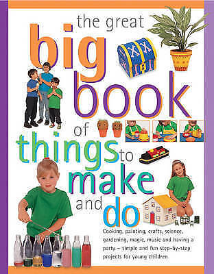 1 of 1 - The Great Big Book of Things to Make and Do: Cooking, Painting, Crafts, Science…