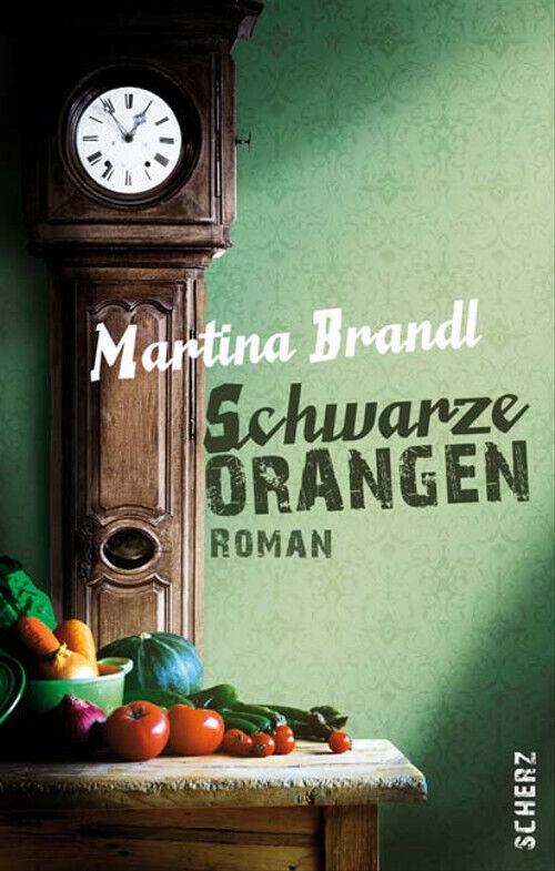Schwarze Orangen: Roman - Martina Brandl