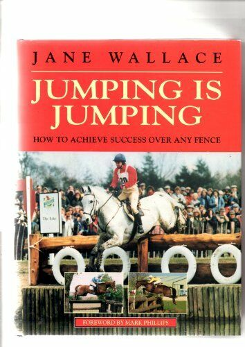 Jumping is Jumping: How to Achieve Success Over Any Fence By Jane Wallace
