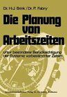 Die Planung von Arbeitszeiten von Hans-Josef Brink und Peter Fabry (1974, Taschenbuch)