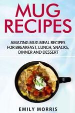 Mug Recipes: Amazing Mug Meal Recipes for Breakfast, by Emily Morris [Paperback]