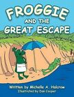 Froggie and the Great Escape by Michelle a. Halcrow (Paperback, 2013)