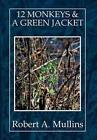 12 Monkeys & a Green Jacket by Robert a Mullins (Hardback, 2014)