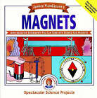 Magnets: Mind-boggling Experiments You Can Turn into Science Fair Projects by Janice VanCleave (Paperback, 1993)