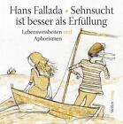 Sehnsucht ist besser als Erfüllung von Hans Fallada (2016, Gebundene Ausgabe)