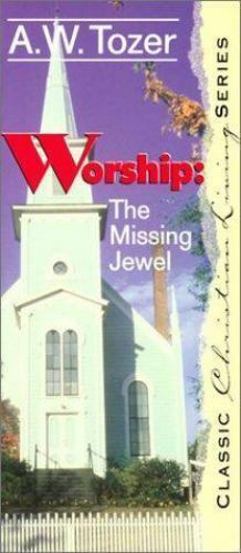 Worship : The Missing Jewel by A. W. Tozer