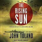The Rising Sun: The Decline and Fall of the Japanese Empire, 1936 1945 by John Toland (CD-Audio, 2014)