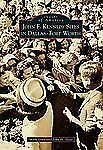 Images of America Ser.: John F. Kennedy Sites in Dallas-Fort Worth by John H....