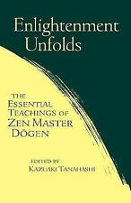 Enlightenment Unfolds by Shambhala Publications Incorporated Staff, Kazuaki Tanahashi and Dogen Zenji (2000, Paperback)