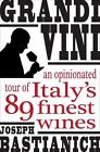 Grandi Vini : An Opinionated Tour of Italy's 89 Finest Wines by Joseph Bastianich (2010, Hardcover)