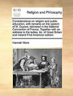 Considerations on Religion and Public Education, with Remarks on the Speech of M. DuPont, Delivered in the National Convention of France. Together with an Address to the Ladies, &C. of Great Britain and Ireland First American Edition. by Hannah More (Paperback / softback, 2010)