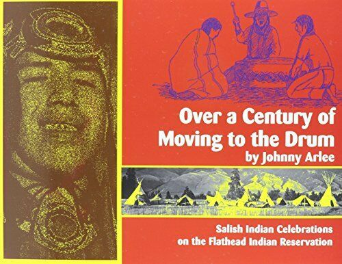 Over a Century of Moving to the Drum: Salish Indian Celebrat... by Arlee, Johnny