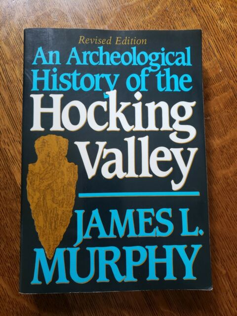 An ARCHEOLOGICAL HISTORY OF the HOCKING VALLEY By James Murphy 1989.  Excellent