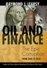 Oil and Finance The Epic Corruption by Raymond J Learsy 9781462018093