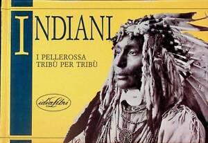 Indiani: i pellerossa tribù per tribù. Trad. di Silvia Riboldi.