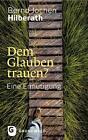Dem Glauben trauen? von Bernd Jochen Hilberath (2016, Gebundene Ausgabe)