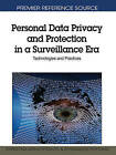 Personal Data Privacy and Protection in a Surveillance Era: Technologies and Practices by IGI Global (Hardback, 2011)