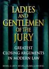 Ladies and Gentlemen of the Jury : Greatest Closing Arguments in Modern Law by Ben Bycel, H. Mitchell Caldwell and Michael S. Lief (1998, Hardcover)