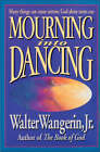 Mourning into Dancing by Walter Wangerin (Paperback, 1996)