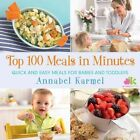 Top 100 Meals in Minutes: Quick and Easy Meals for Babies and Toddlers by Annabel Karmel (Hardback, 2014)