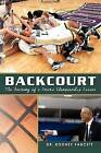 Backcourt: The Anatomy of a State Championship Season by Dr Rodney Faucett (Paperback / softback, 2011)