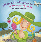 Miss Dorothy-Jane Was Ever So Vain by Julie Fulton (Paperback, 2013)